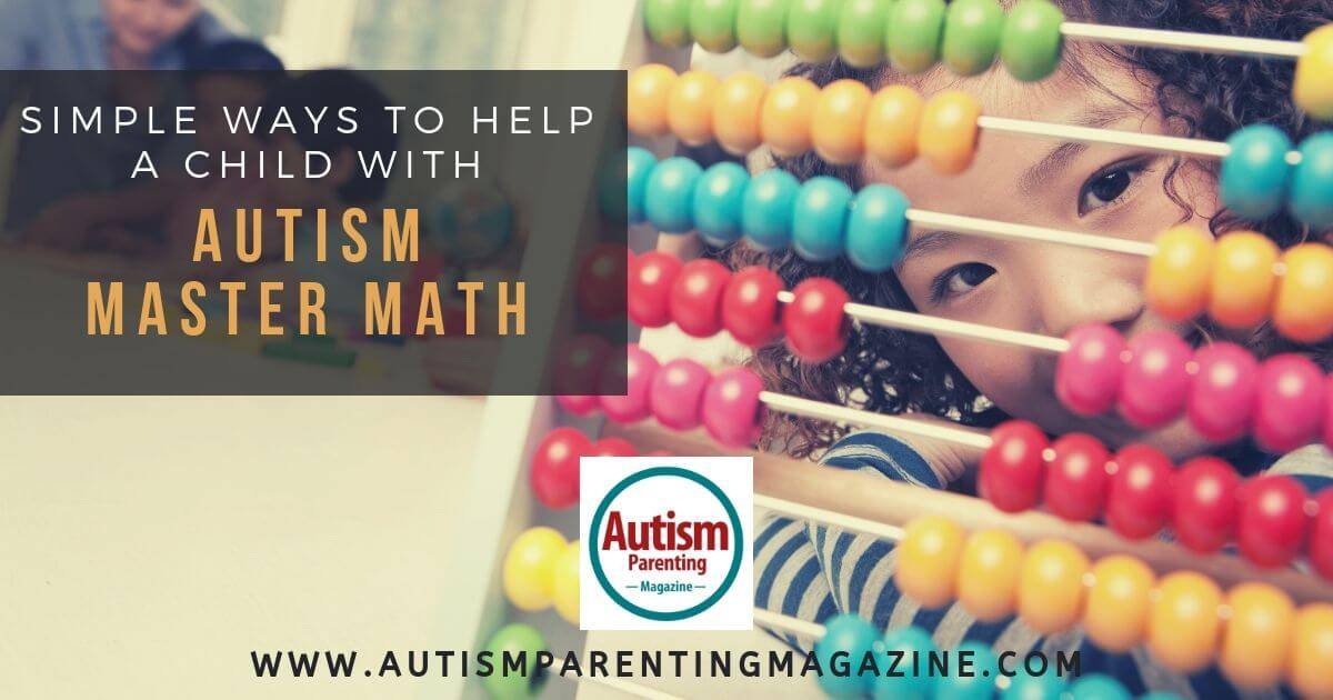 Simple Ways to Help a Child With Autism Master Math https://www.autismparentingmagazine.com/simple-ways-autism-master-math/
