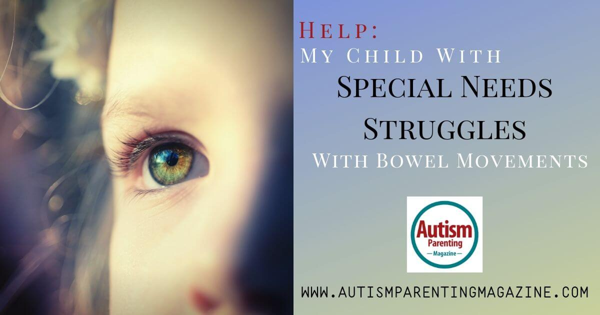 Help: My Child With Special Needs Struggles With Bowel Movements https://www.autismparentingmagazine.com/special-needs-struggles-bowel-movements/