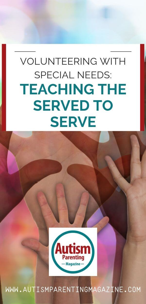 Volunteering With Special Needs: Teaching the Served to Serve https://www.autismparentingmagazine.com/volunteering-special-needs-teaching-serve/
