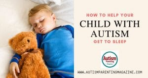 How to Help Your Child With Autism Get to Sleep https://www.autismparentingmagazine.com/autism-child-get-to-sleep/
