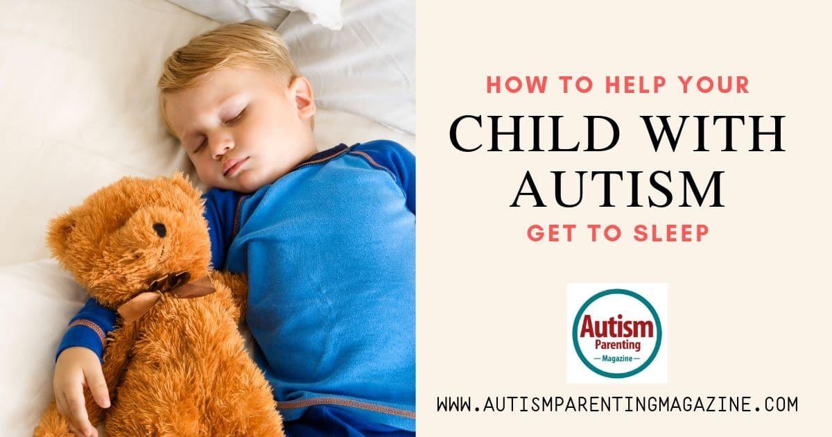 How to Help Your Child With Autism Get to Sleep https://www.autismparentingmagazine.com/autism-child-get-to-sleep/