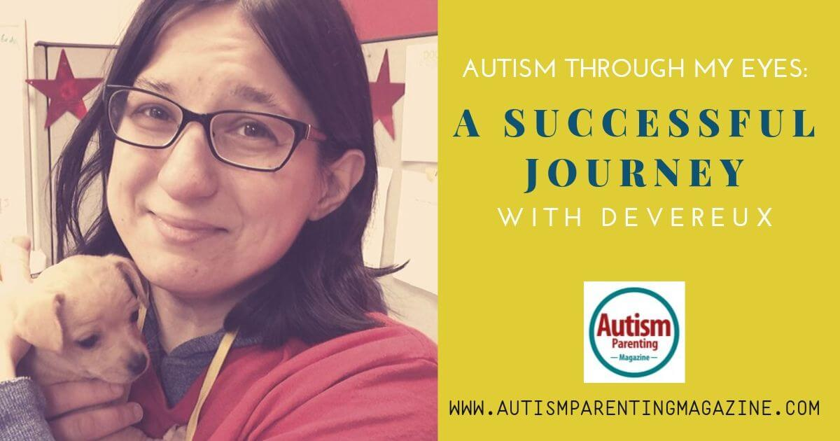 Autism Through My Eyes: A Successful Journey With Devereux https://www.autismparentingmagazine.com/autism-through-my-eyes/