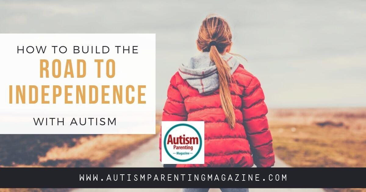 How to Build the Road to Independence With Autism https://www.autismparentingmagazine.com/build-road-independence-with-autism/