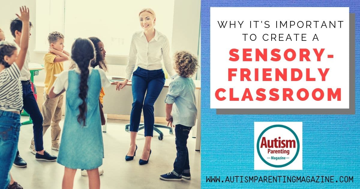 Why It's Important to Create a Sensory-Friendly Classroom https://www.autismparentingmagazine.com/important-create-sensory-friendly-classroom/