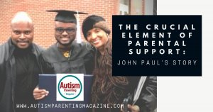 The Crucial Element of Parental Support: John Paul's Story https://www.autismparentingmagazine.com/crucial-element-of-parental-support/
