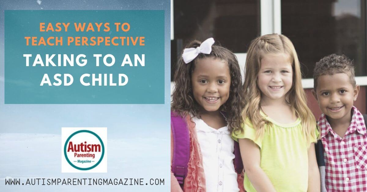 Easy Ways to Teach Perspective Taking to an ASD Child https://www.autismparentingmagazine.com/easy-ways-to-teach-perspective/