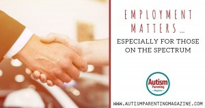 Employment Matters…Especially for Those on the Spectrum https://www.autismparentingmagazine.com/employment-matters-especially-for-spectrum/