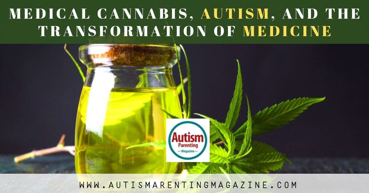 Medical Cannabis, Autism, and the Transformation of Medicine https://www.autismparentingmagazine.com/medical-cannabis-autism-transformation-medicine/