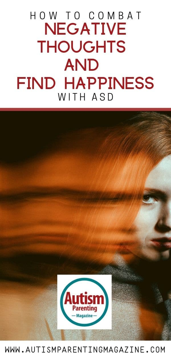 How to Combat Negative Thoughts and Find Happiness With ASD https://www.autismparentingmagazine.com/combat-negative-thoughts-with-asd/