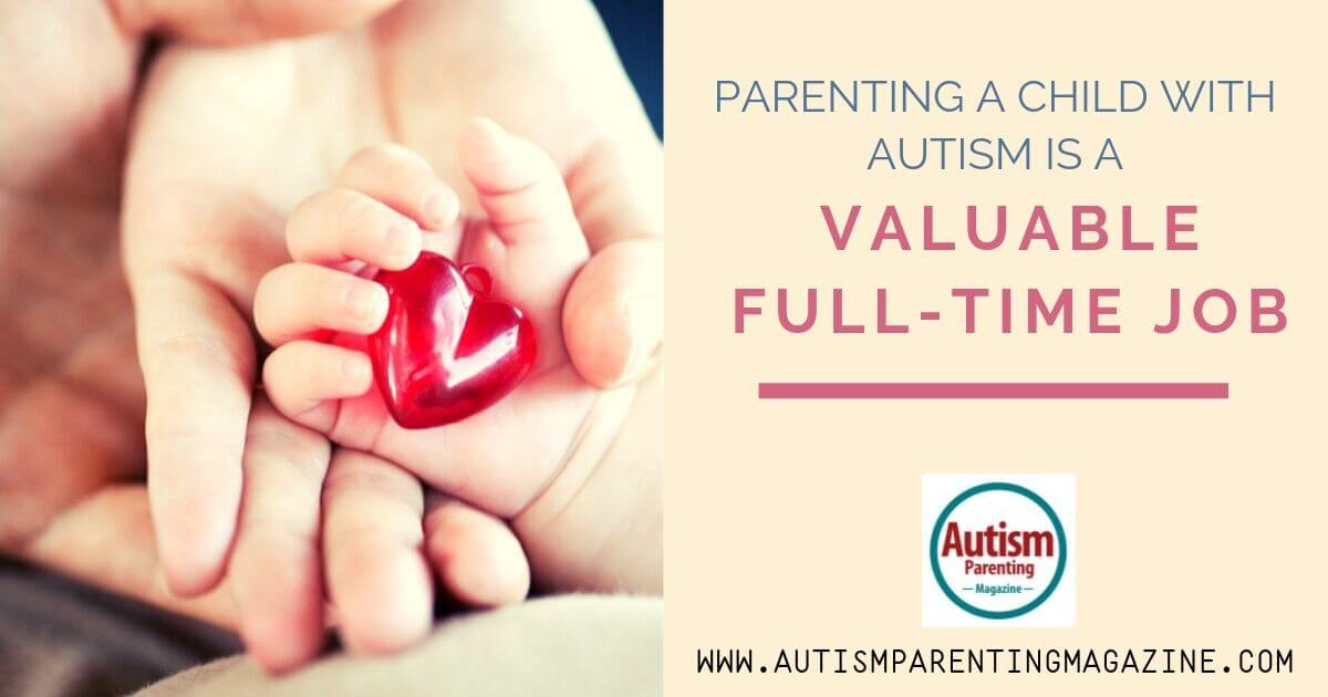 Parenting A Child With Autism Is a Valuable Full-Time Job https://www.autismparentingmagazine.com/parenting-valuable-full-time-job/