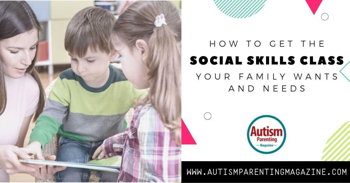 How To Get The Social Skills Class Your Family Wants and Needs https://www.autismparentingmagazine.com/social-skills-wants-and-needs/