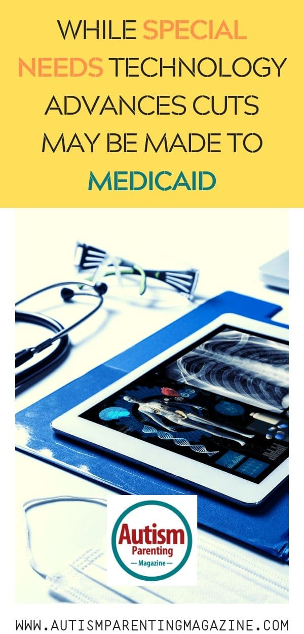 While Special Needs Technology Advances Cuts May Be Made to Medicaid https://www.autismparentingmagazine.com/special-needs-technology-advances-medicaid/