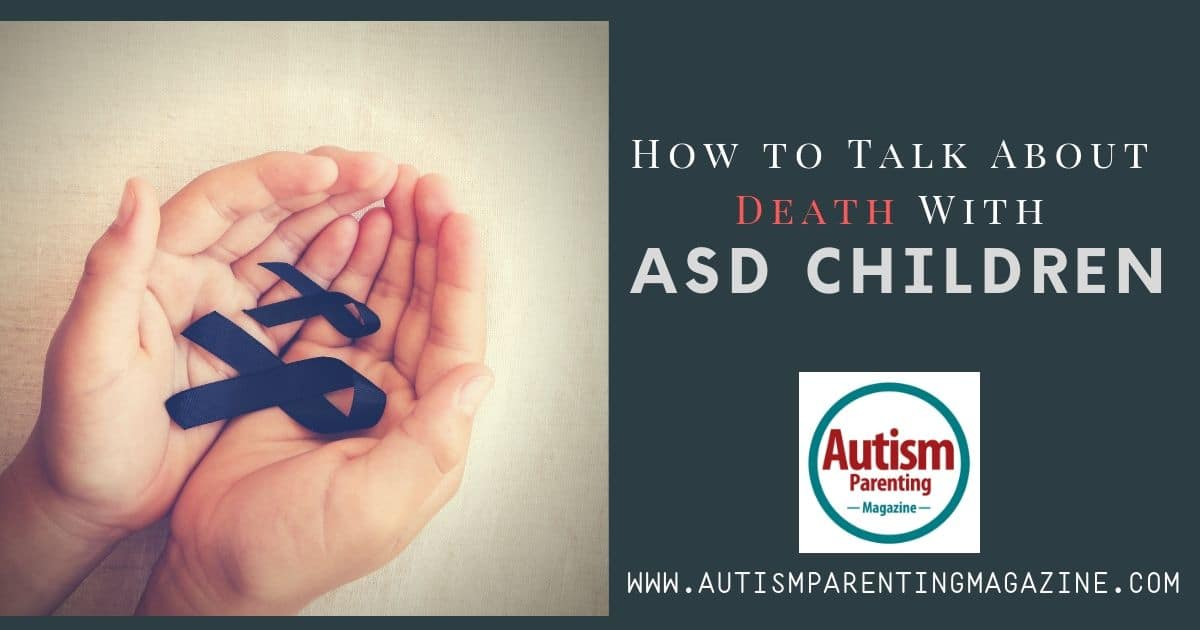 How to Talk About Death With ASD Children https://www.autismparentingmagazine.com/talk-about-death-with-asd/