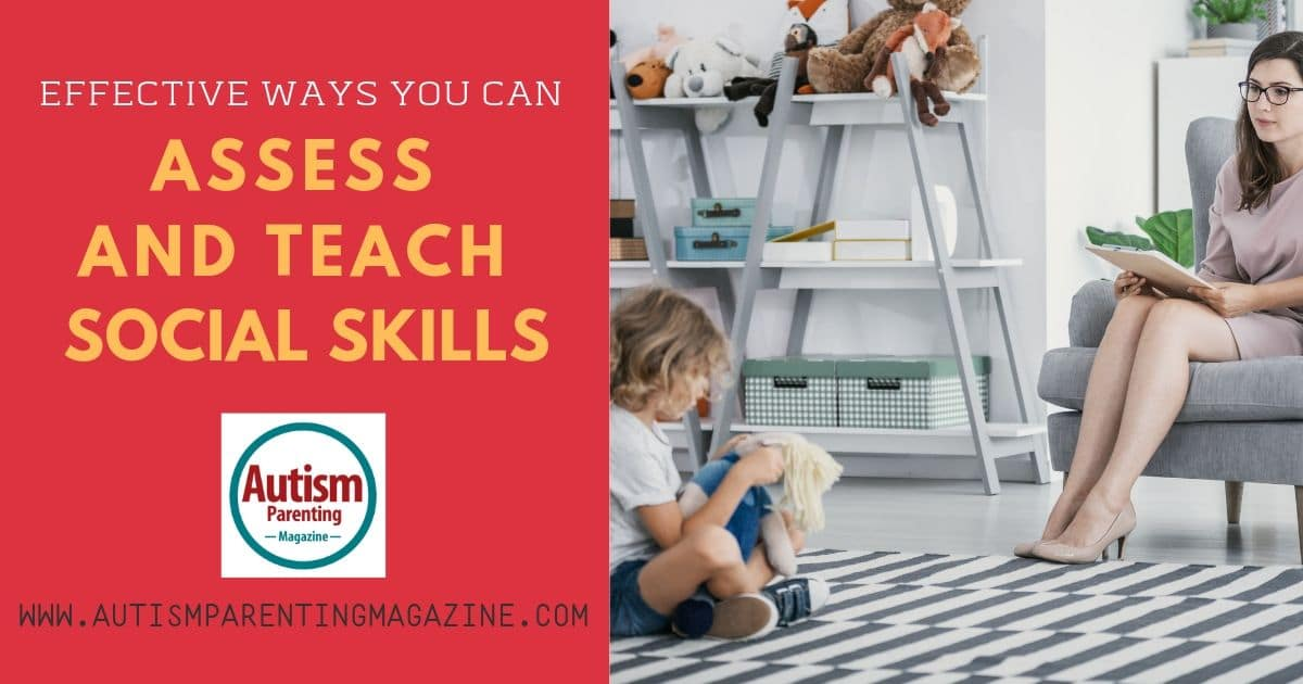 Effective Ways You Can Assess and Teach Social Skills https://www.autismparentingmagazine.com/effective-ways-assess-social-skills/