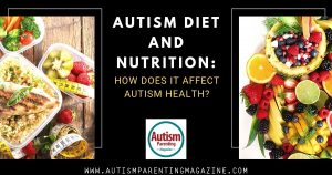 Autism Diet and Nutrition: How Does it Affect Autism Health? https://www.autismparentingmagazine.com/autism-diet-and-nutrition/