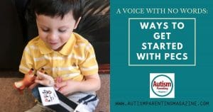 A Voice With No Words: Ways to Get Started With PECS https://www.autismparentingmagazine.com/ways-get-started-with-pecs/