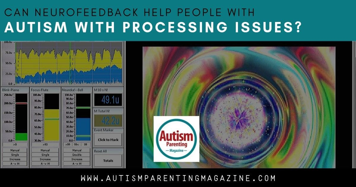 Can Neurofeedback Help People With Autism With Processing Issues? https://www.autismparentingmagazine.com/neurofeedback-help-people-with-autism/