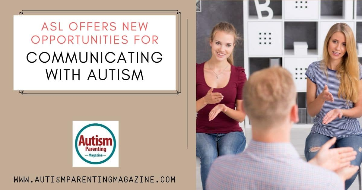 ASL Offers New Opportunities for Communicating With Autism https://www.autismparentingmagazine.com/opportunities-for-communicating-with-autism/