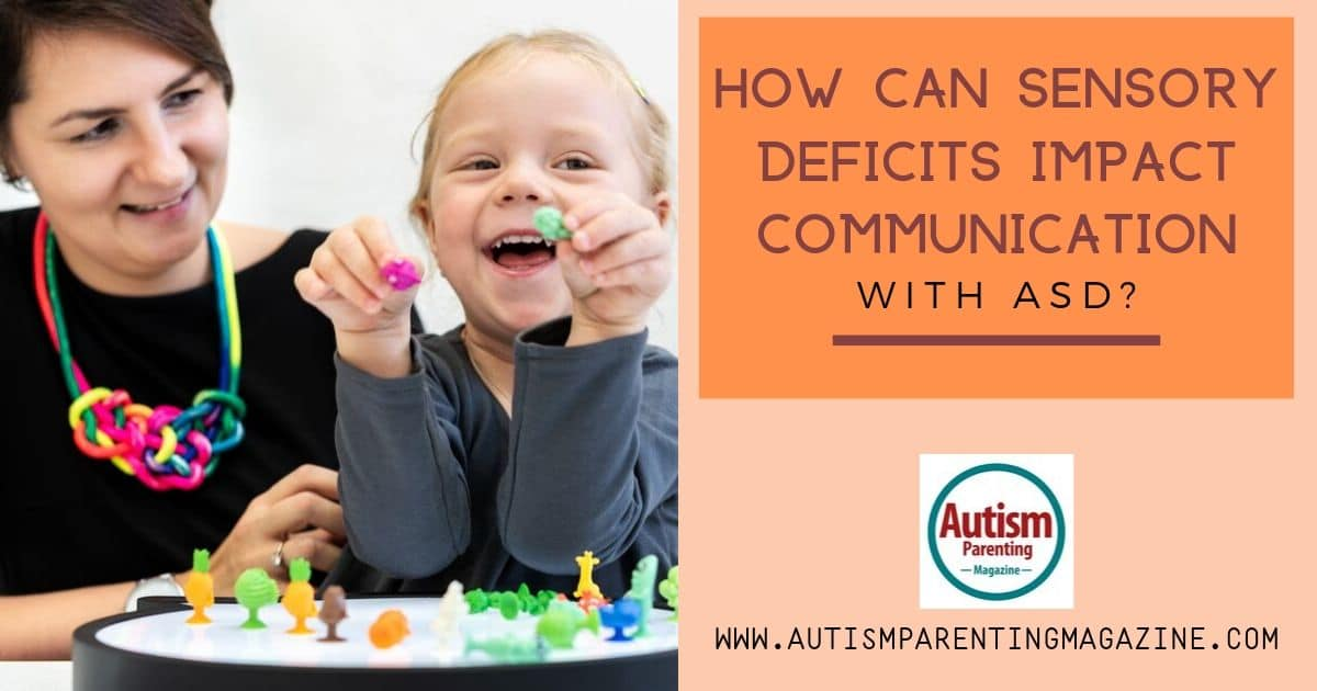 How Can Sensory Deficits Impact Communication With ASD? https://www.autismparentingmagazine.com/sensory-deficits-communication-with-asd/