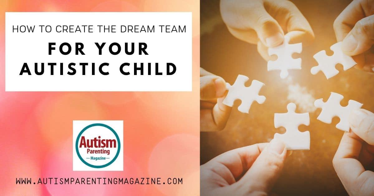 How to Create the Dream Team for Your Autistic Child https://www.autismparentingmagazine.com/dream-team-for-autistic-child/
