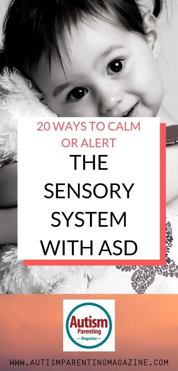 20 Ways to Calm or Alert the Sensory System With ASD https://www.autismparentingmagazine.com/ways-to-calm-alert-sensory-system/