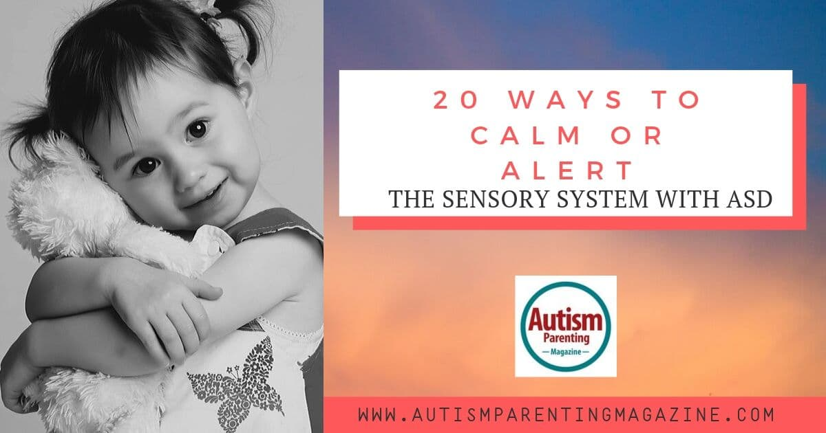 20 Ways to Calm or Alert the Sensory System With ASD https://www.autismparentingmagazine.com/ways-to-calm-alert-sensory-system/