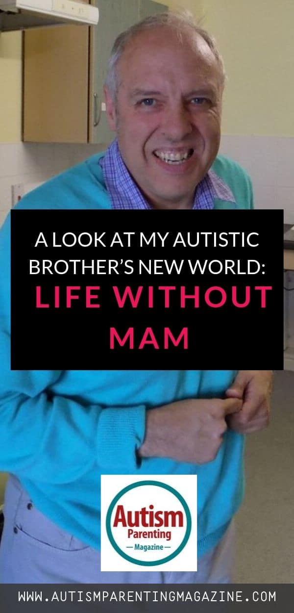 A Look at My Autistic Brother's New World: Life Without Mam https://www.autismparentingmagazine.com/my-autistic-brothers-new-world/