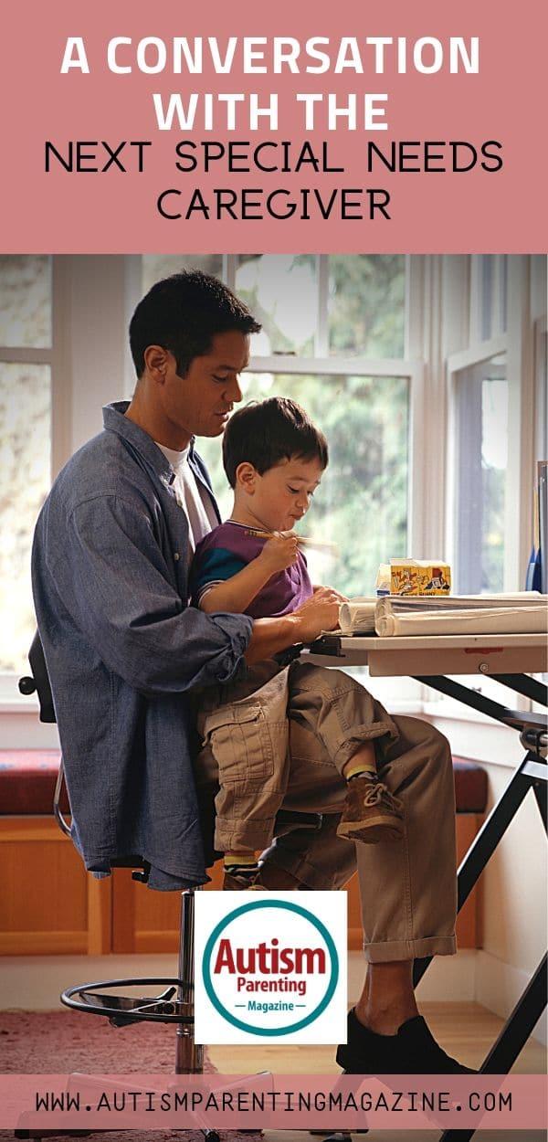 A Conversation With the Next Special Needs Caregiver https://www.autismparentingmagazine.com/conversation-with-special-needs-caregiver/