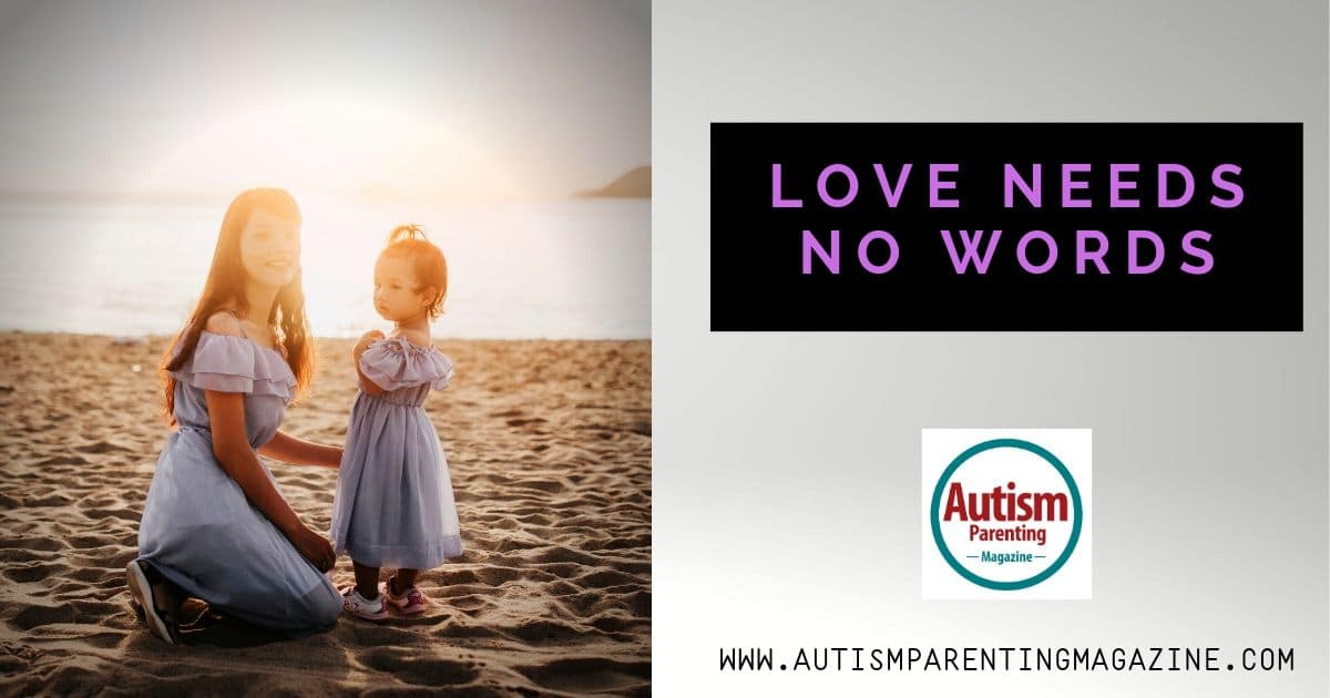 Love Needs No Words https://www.autismparentingmagazine.com/love-needs-no-words/