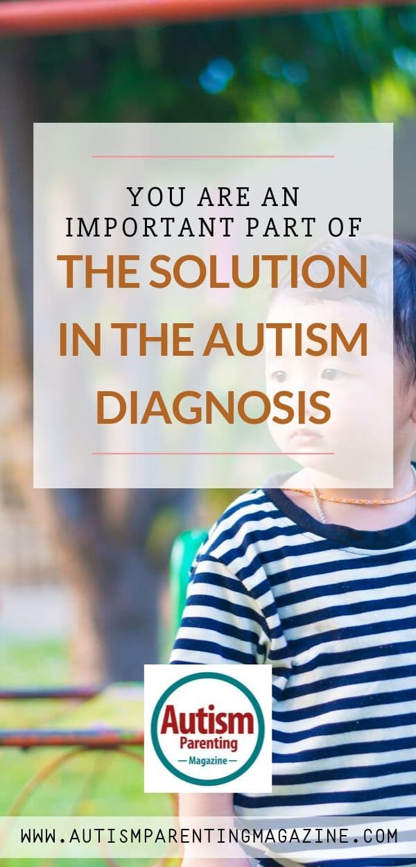 You Are an Important Part of The Solution In The Autism Diagnosis https://www.autismparentingmagazine.com/important-part-solution-autism-diagnosis/