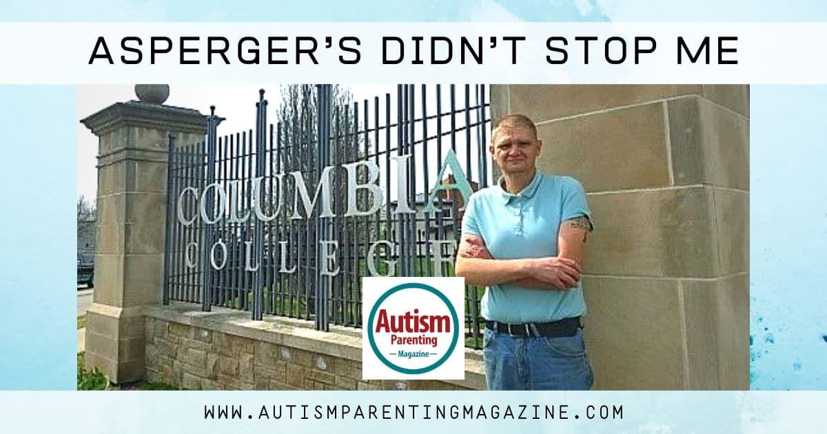 Asperger's Didn't Stop Me https://www.autismparentingmagazine.com/aspergers-didnt-stop-me/