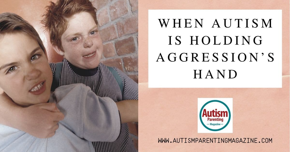 When Autism is Holding Aggression's Hand https://www.autismparentingmagazine.com/when-autism-holding-aggressions-hand/