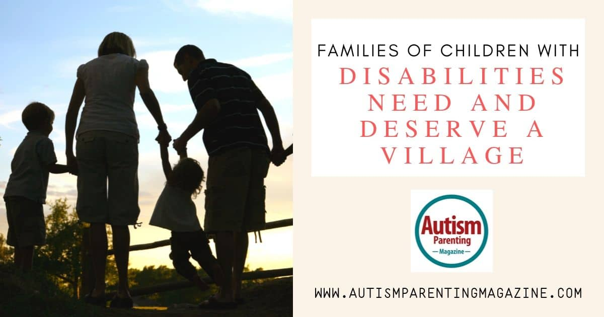 Families of Children with Disabilities Need and Deserve a Village https://www.autismparentingmagazine.com/families-of-children-with-disabilities/
