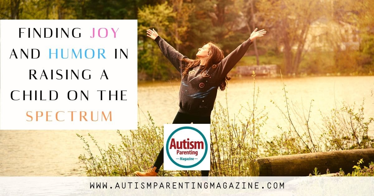 Finding Joy and Humor in Raising A Child On The Spectrum https://www.autismparentingmagazine.com/joy-and-humor-raising-spectrum/