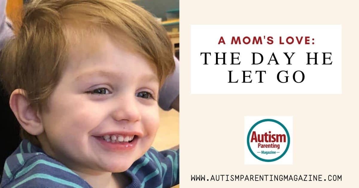 A Mom's Love: The Day He Let Go https://www.autismparentingmagazine.com/moms-love-day-let-go/