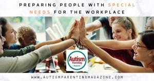 Preparing People With Special Needs For The Workplace https://www.autismparentingmagazine.com/preparing-special-needs-for-workplace/