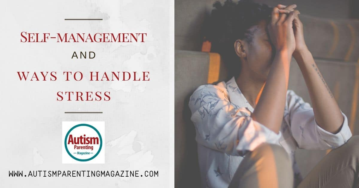 Self-management and ways to handle stress https://www.autismparentingmagazine.com/self-management-ways-to-handle-stress/