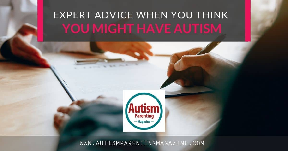 Expert Advice When You Think You Might Have Autism https://www.autismparentingmagazine.com/advice-when-you-have-autism/
