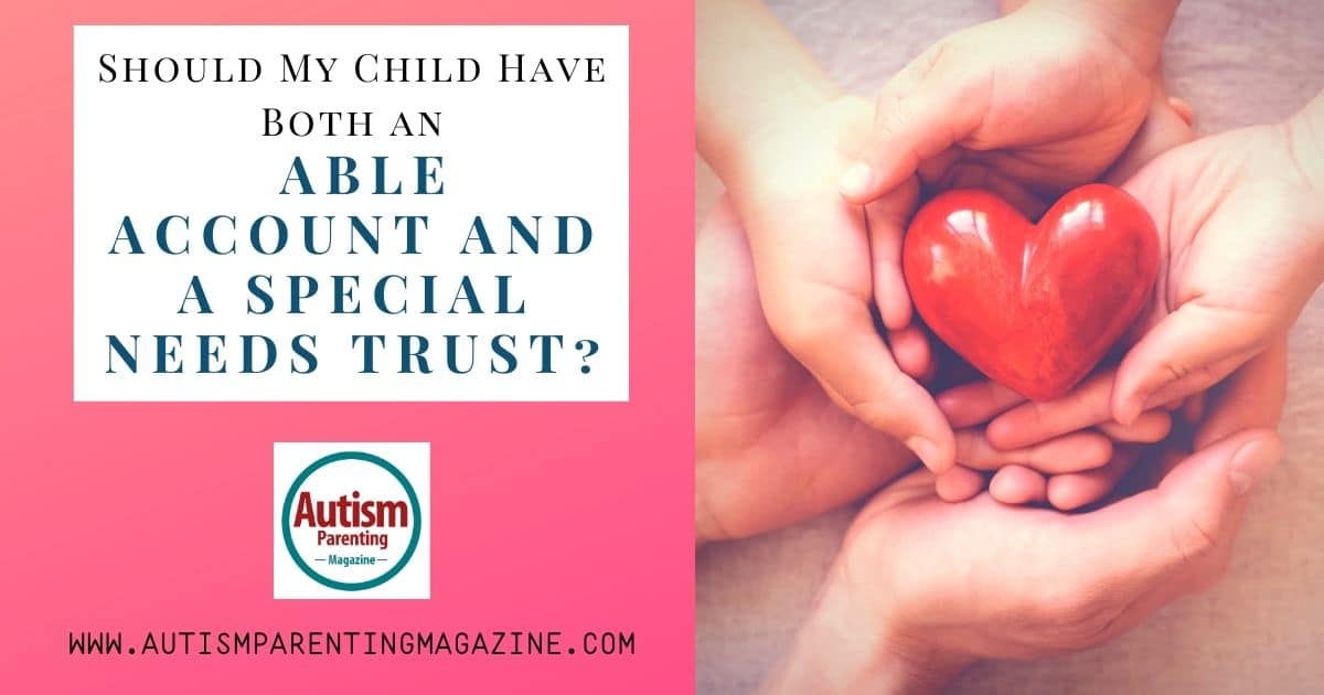 Should My Child Have Both an ABLE Account And a Special Needs Trust?