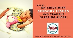 My Child With Sensory Issues Has Trouble Sleeping Alone
