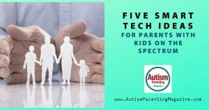 Five Smart Tech Ideas for Parents with Kids on the Spectrum