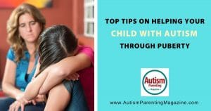 Top Tips on Helping Your Child With Autism Through Puberty