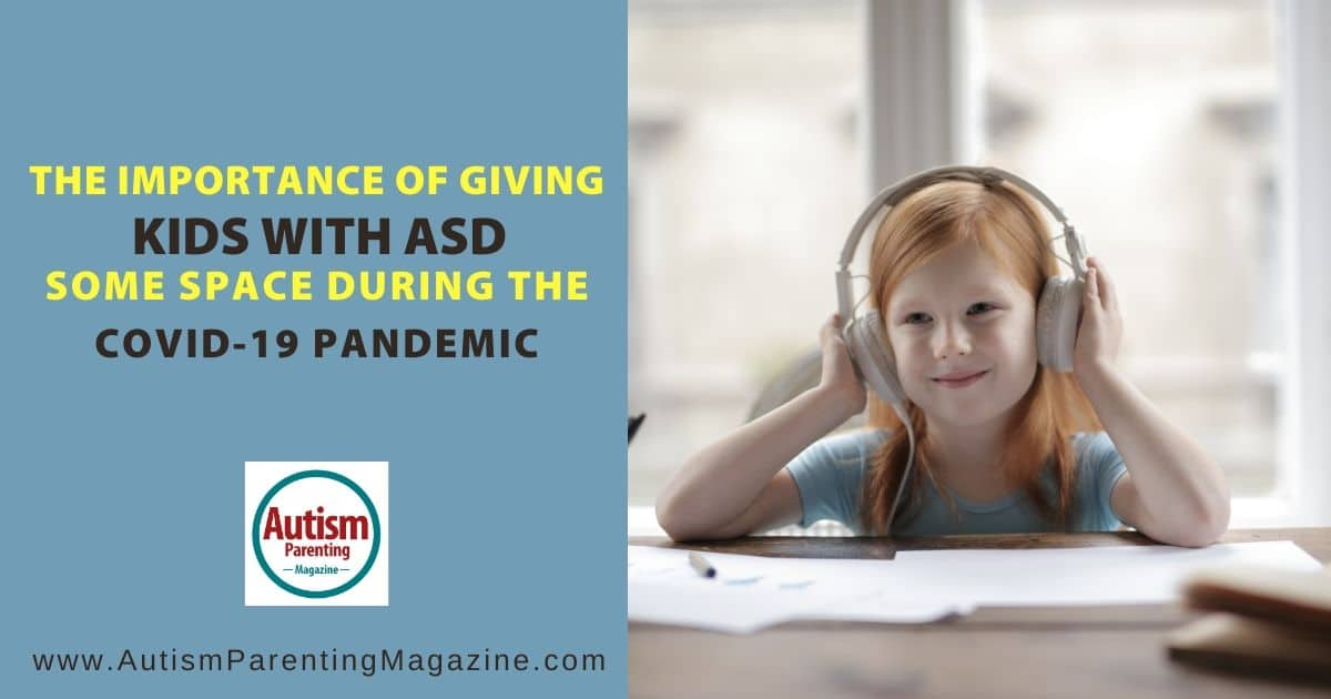 The Importance of Giving Kids With ASD Some Space During the COVID-19 Pandemic