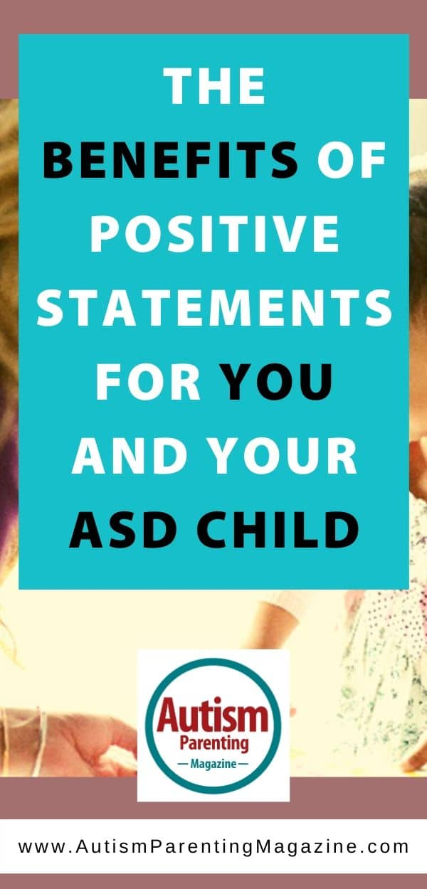 The Benefits of Positive Statements for You and Your ASD Child