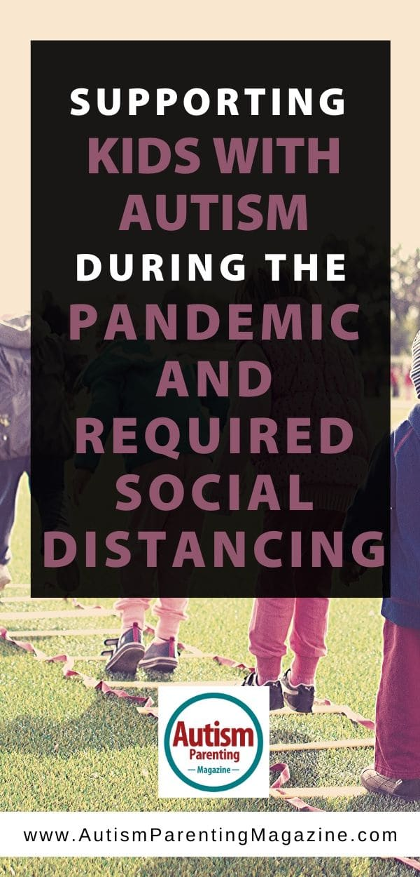 Supporting Kids With Autism During the Pandemic and Required Social Distancing