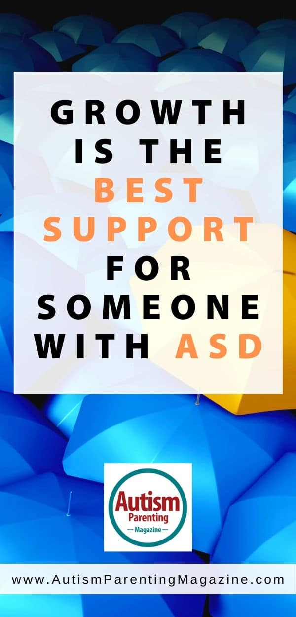 Growth is the Best Support for Someone With ASD