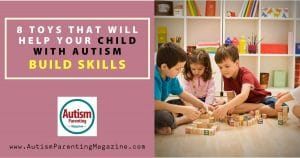 8 Toys That Will Help Your Child with Autism Build Skills