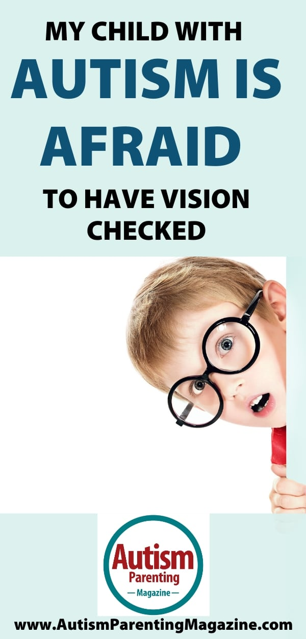 My Child With Autism Is Afraid To Have Vision Checked