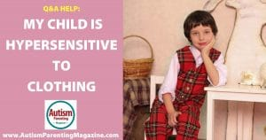 Q&A Help: My Child Is Hypersensitive to Clothing