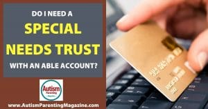 Do I Need a Special Needs Trust With an ABLE Account?